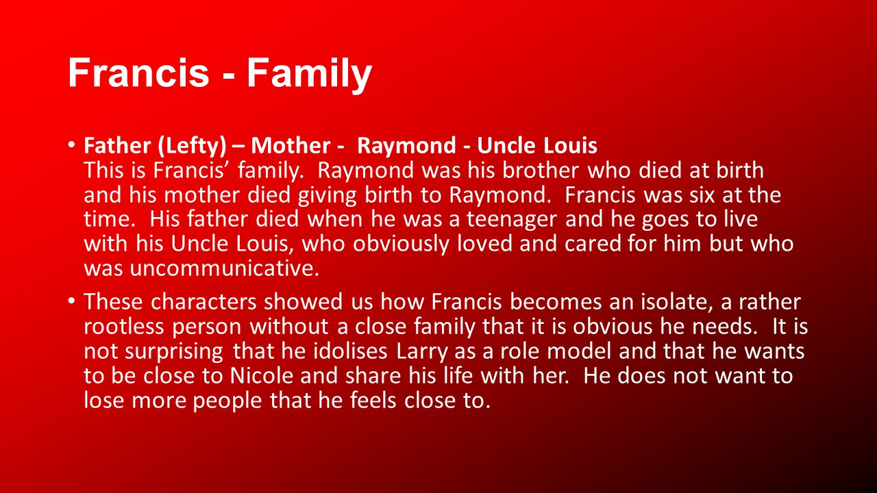 Francis - Family Father (Lefty) – Mother - Raymond - Uncle Louis This is Francis family.