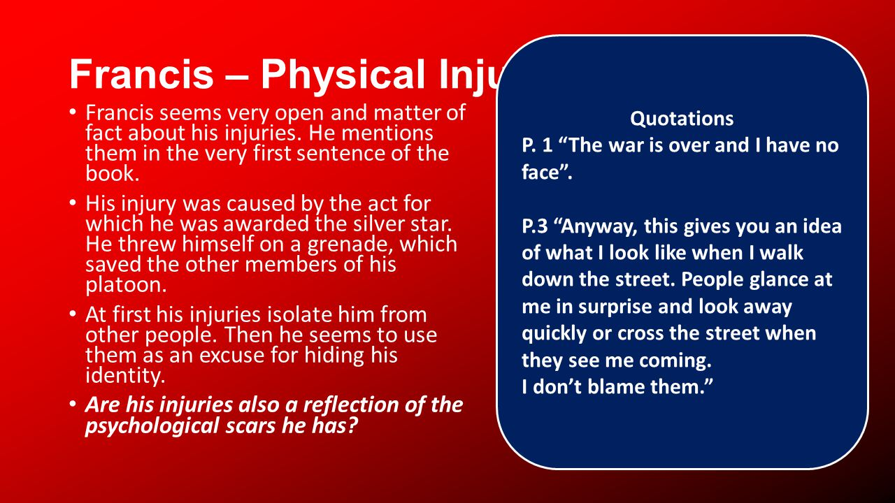 Francis – Physical Injury Francis seems very open and matter of fact about his injuries.