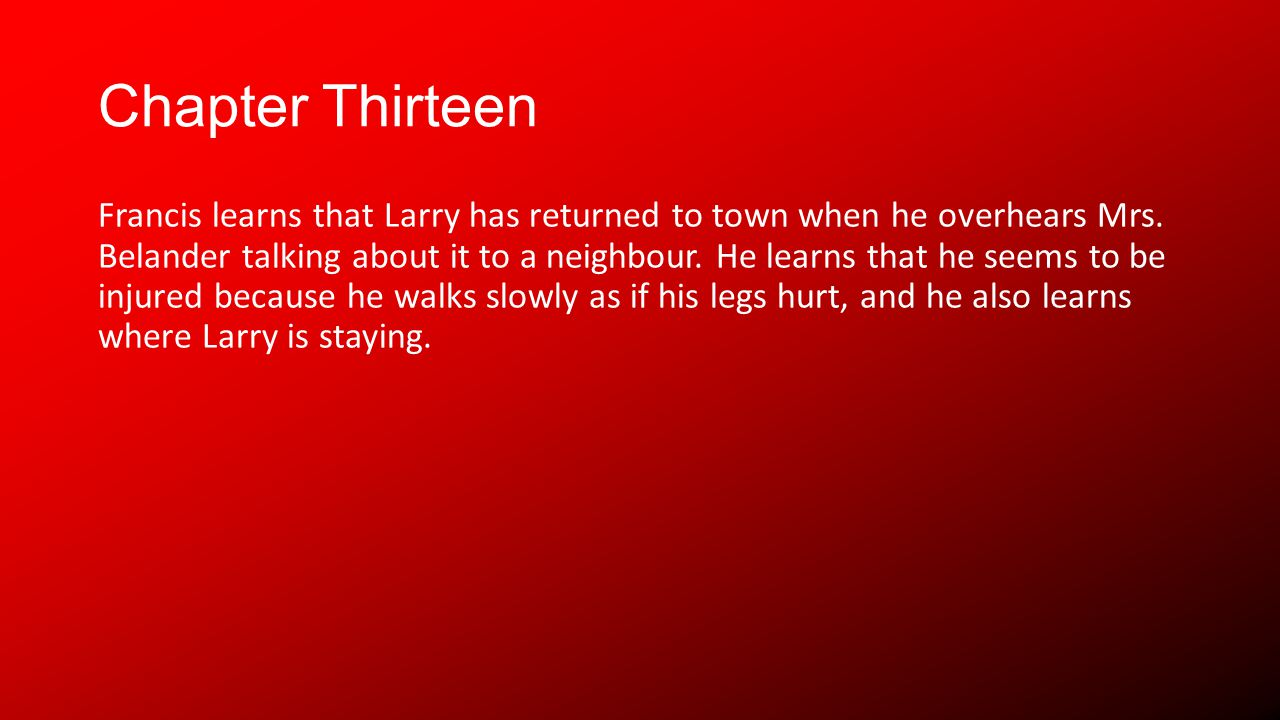 Chapter Thirteen Francis learns that Larry has returned to town when he overhears Mrs.
