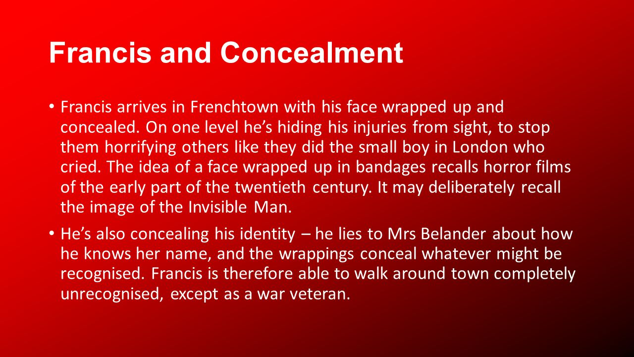 Francis and Concealment Francis arrives in Frenchtown with his face wrapped up and concealed. On one level hes hiding his injuries from sight, to stop