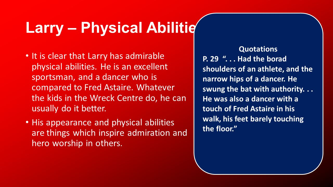 Larry – Physical Abilities It is clear that Larry has admirable physical abilities.