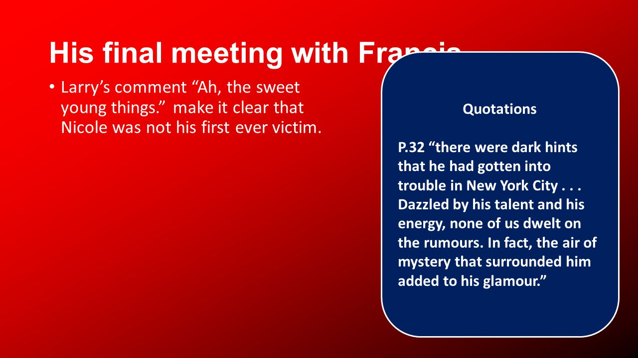 His final meeting with Francis Larrys comment Ah, the sweet young things. make it clear that Nicole was not his first ever victim. Quotations P.32 the