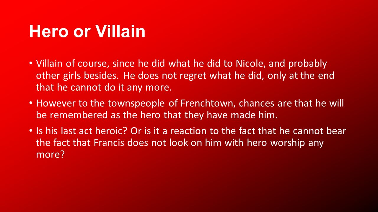 Hero or Villain Villain of course, since he did what he did to Nicole, and probably other girls besides.