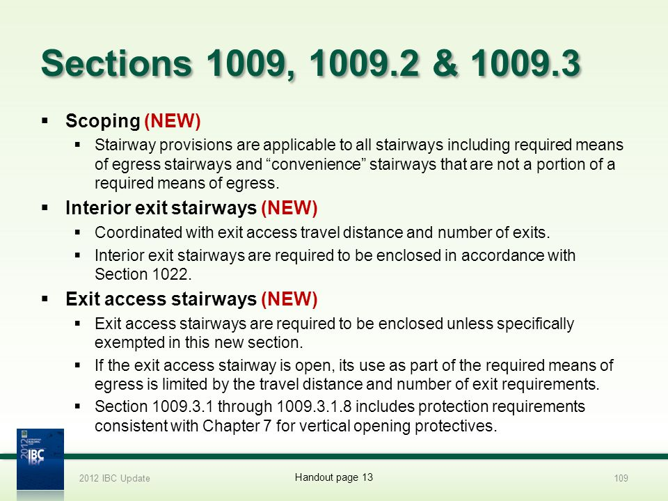 Sections 1009, 1009.2 & 1009.3 Scoping (NEW) Stairway provisions are applicable to all stairways including required means of egress stairways and conv