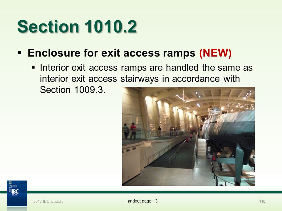 Section 1010.2 Enclosure for exit access ramps (NEW) Interior exit access ramps are handled the same as interior exit access stairways in accordance w