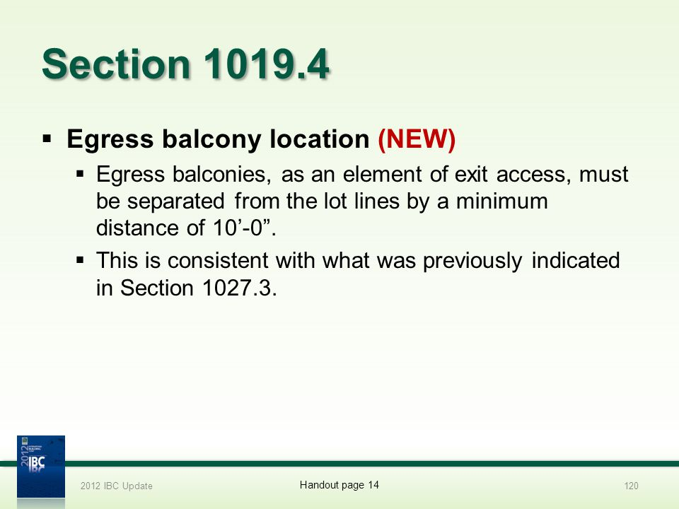Section 1019.4 Egress balcony location (NEW) Egress balconies, as an element of exit access, must be separated from the lot lines by a minimum distanc