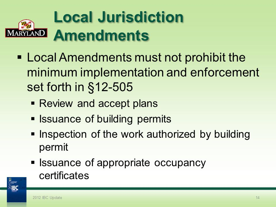 Local Jurisdiction Amendments Local Amendments must not prohibit the minimum implementation and enforcement set forth in §12-505 Review and accept pla