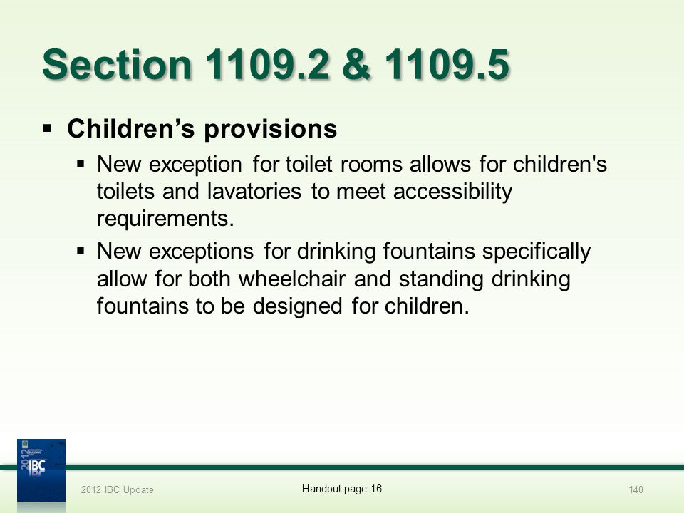 Section 1109.2 & 1109.5 Childrens provisions New exception for toilet rooms allows for children's toilets and lavatories to meet accessibility require