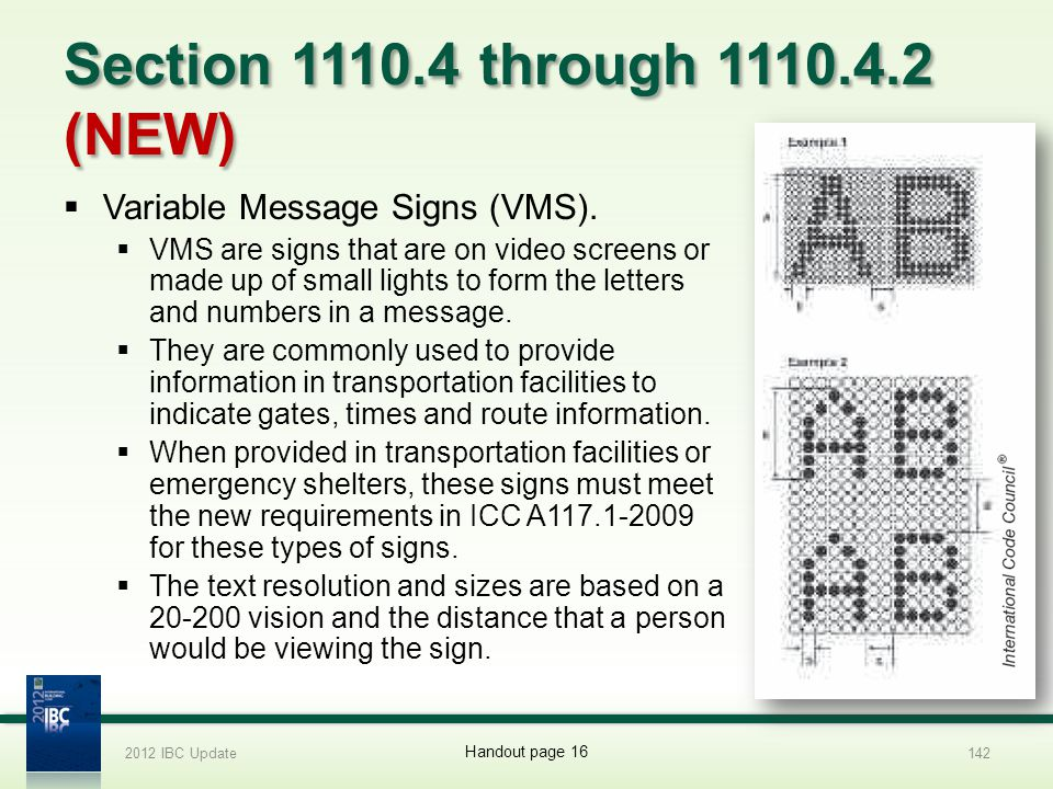 Section 1110.4 through 1110.4.2 (NEW) Variable Message Signs (VMS). VMS are signs that are on video screens or made up of small lights to form the let