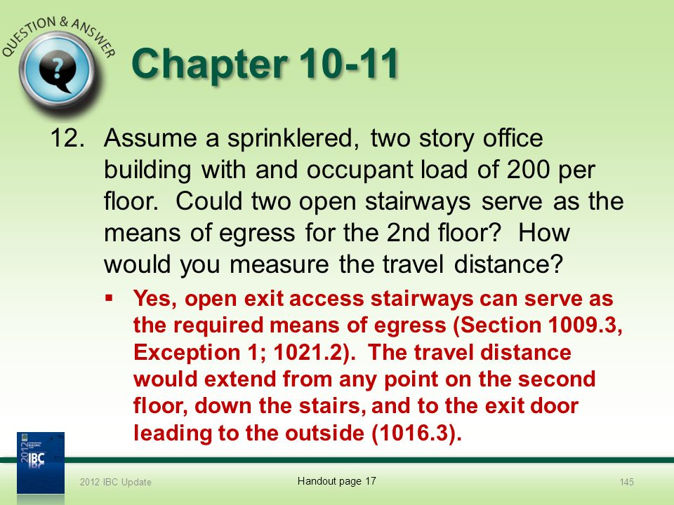 Chapter 10-11 12.Assume a sprinklered, two story office building with and occupant load of 200 per floor. Could two open stairways serve as the means