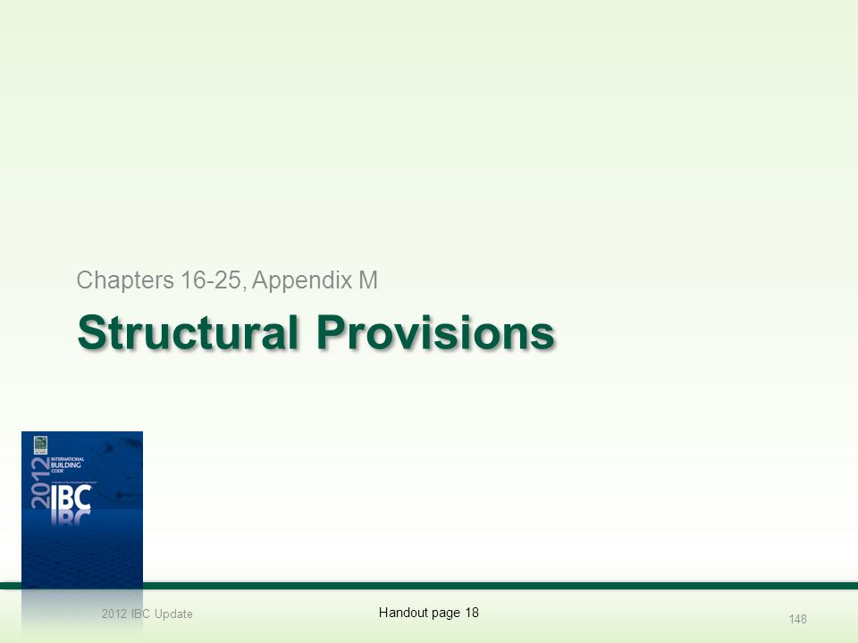 Structural Provisions Chapters 16-25, Appendix M 2012 IBC Update 148 Handout page 18