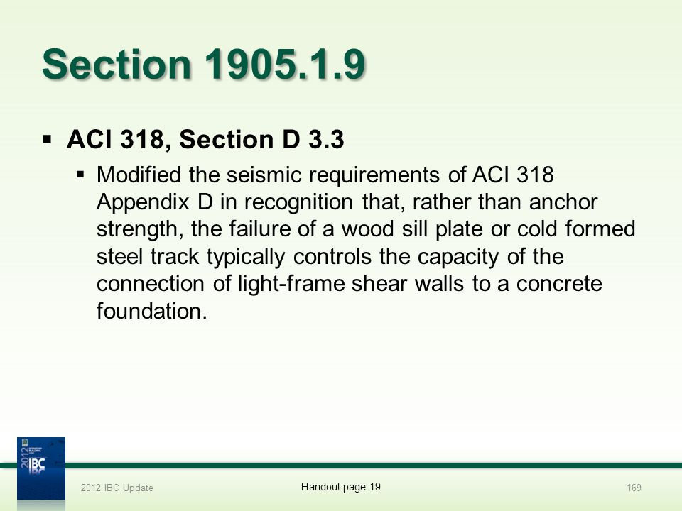 Section 1905.1.9 ACI 318, Section D 3.3 Modified the seismic requirements of ACI 318 Appendix D in recognition that, rather than anchor strength, the