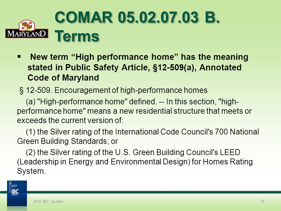 COMAR 05.02.07.03 B. Terms New term High performance home has the meaning stated in Public Safety Article, §12-509(a), Annotated Code of Maryland § 12