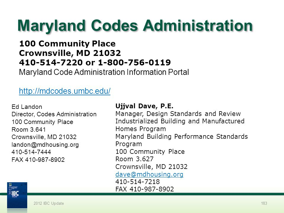 Maryland Codes Administration 2012 IBC Update183 100 Community Place Crownsville, MD 21032 410-514-7220 or 1-800-756-0119 Maryland Code Administration