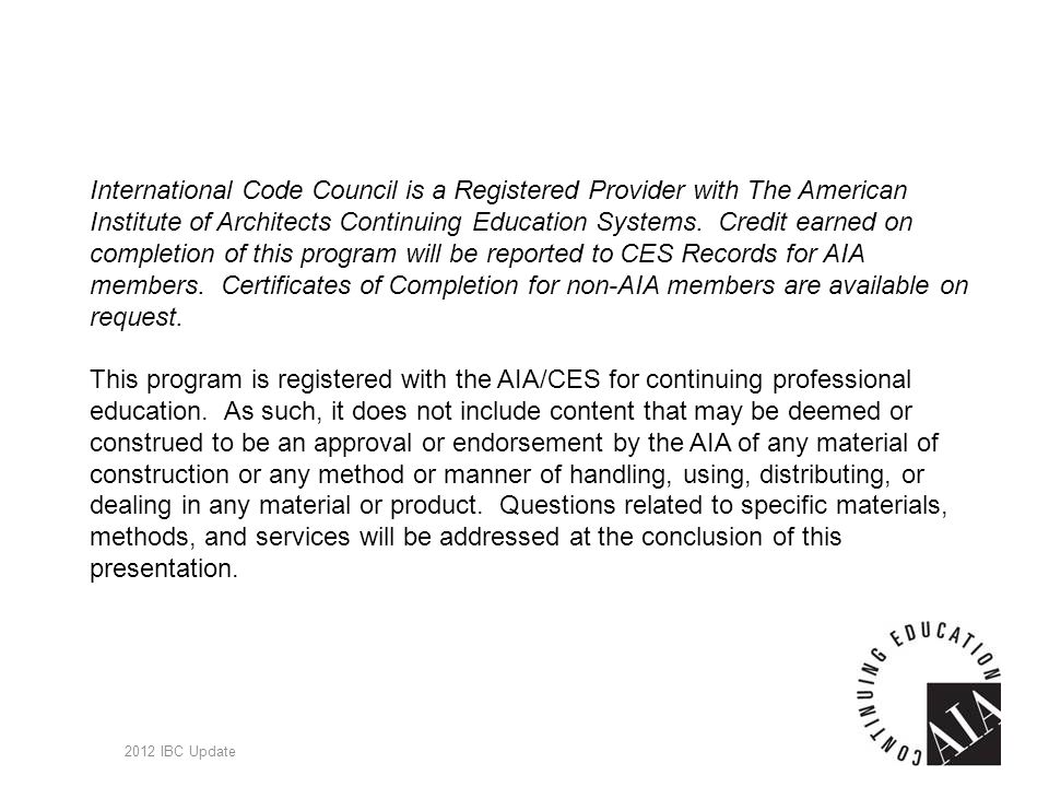 184 International Code Council is a Registered Provider with The American Institute of Architects Continuing Education Systems. Credit earned on compl