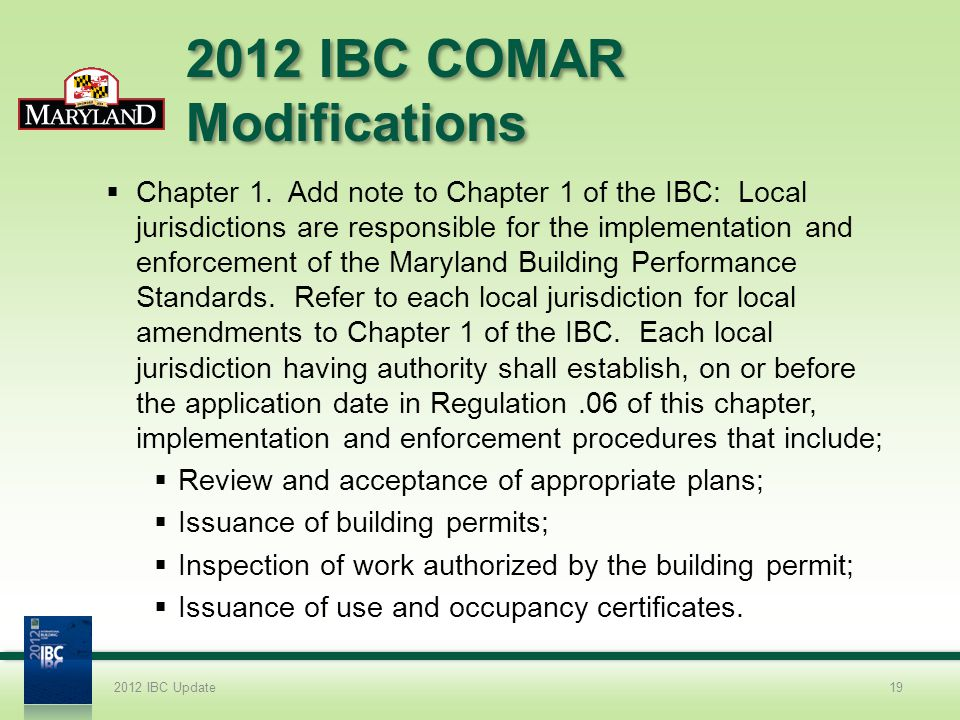 2012 IBC COMAR Modifications Chapter 1. Add note to Chapter 1 of the IBC: Local jurisdictions are responsible for the implementation and enforcement o