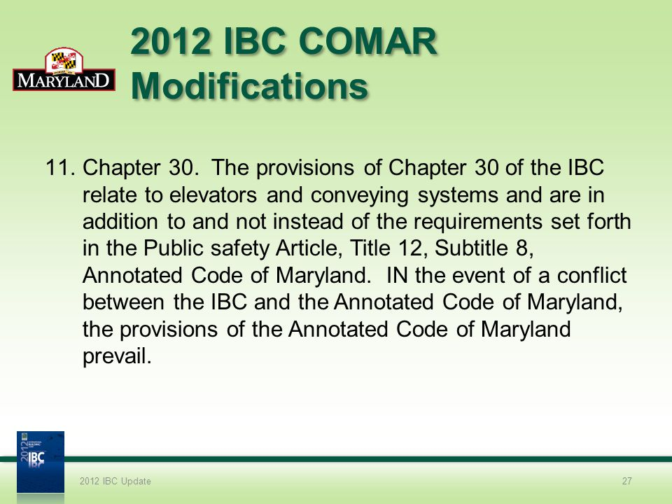 2012 IBC COMAR Modifications 11.Chapter 30. The provisions of Chapter 30 of the IBC relate to elevators and conveying systems and are in addition to a