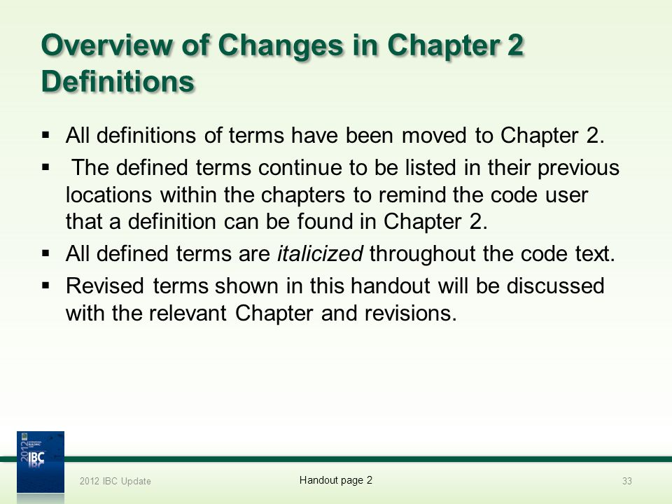 Overview of Changes in Chapter 2 Definitions All definitions of terms have been moved to Chapter 2. The defined terms continue to be listed in their p