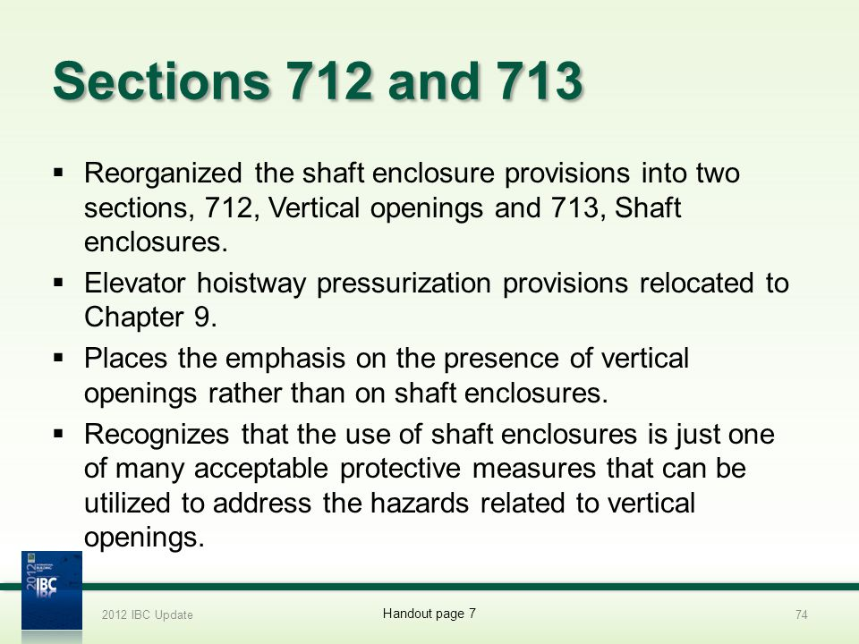 Sections 712 and 713 Reorganized the shaft enclosure provisions into two sections, 712, Vertical openings and 713, Shaft enclosures. Elevator hoistway