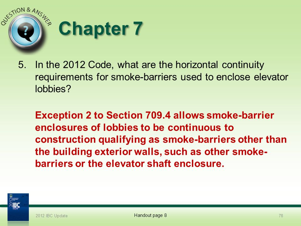 Chapter 7 5.In the 2012 Code, what are the horizontal continuity requirements for smoke-barriers used to enclose elevator lobbies? Exception 2 to Sect
