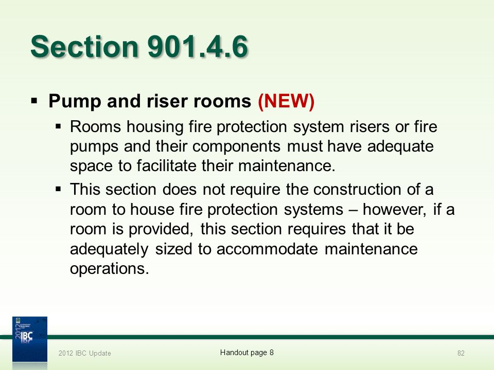Section 901.4.6 Pump and riser rooms (NEW) Rooms housing fire protection system risers or fire pumps and their components must have adequate space to