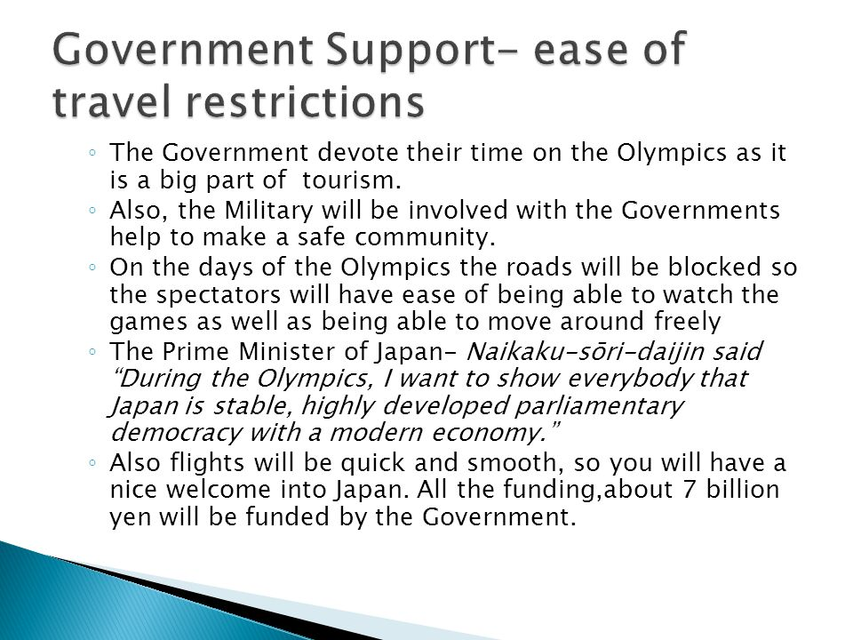 The Government devote their time on the Olympics as it is a big part of tourism. Also, the Military will be involved with the Governments help to make