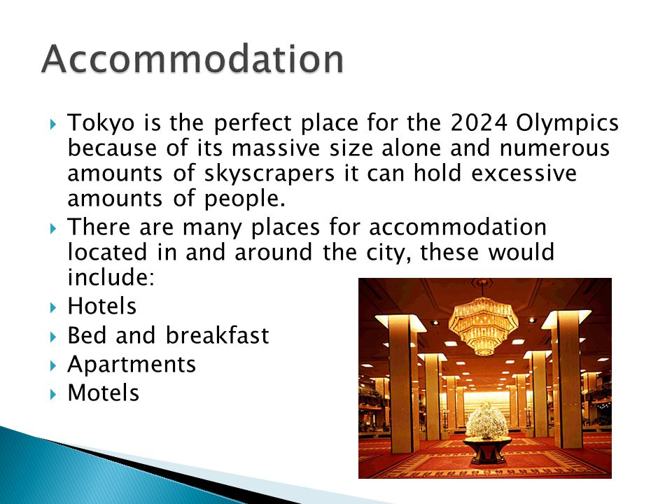 Tokyo is the perfect place for the 2024 Olympics because of its massive size alone and numerous amounts of skyscrapers it can hold excessive amounts o