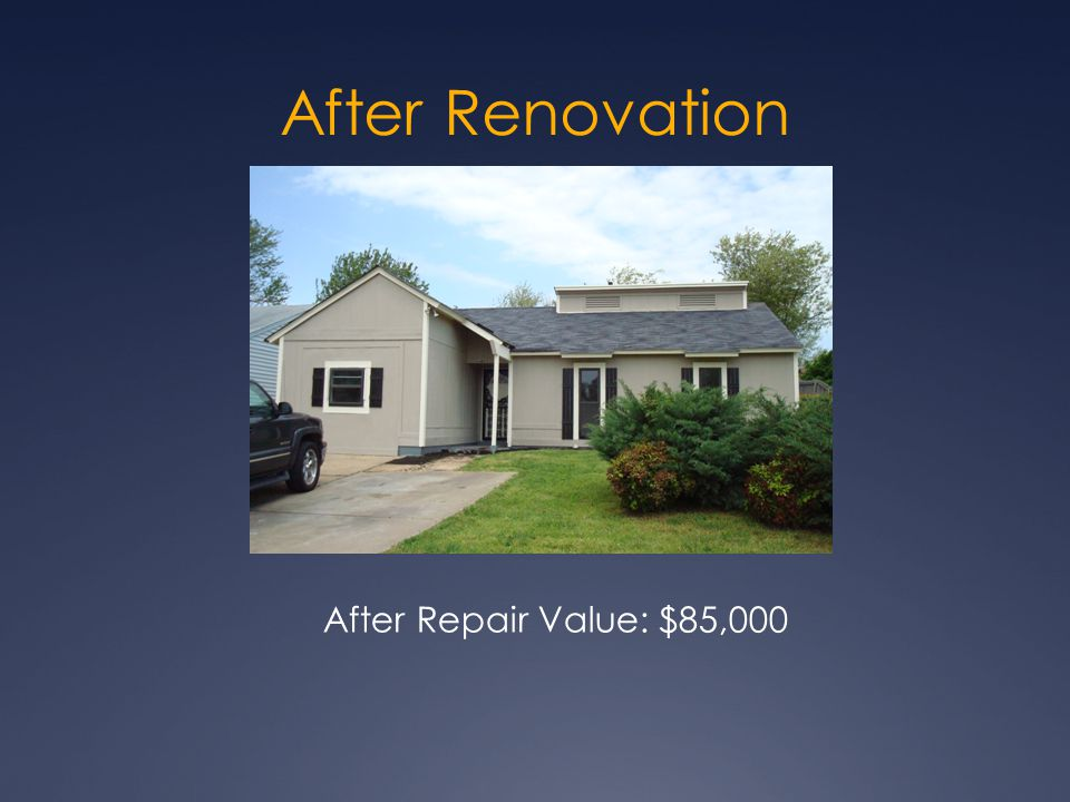 After Renovation After Repair Value: $85,000