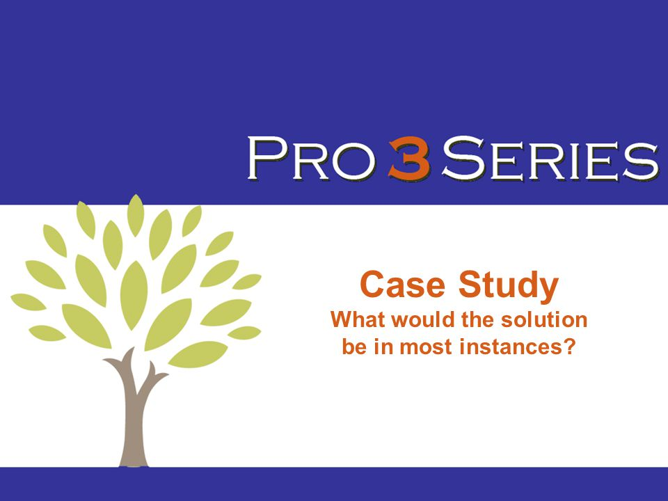 Case Study What would the solution be in most instances?