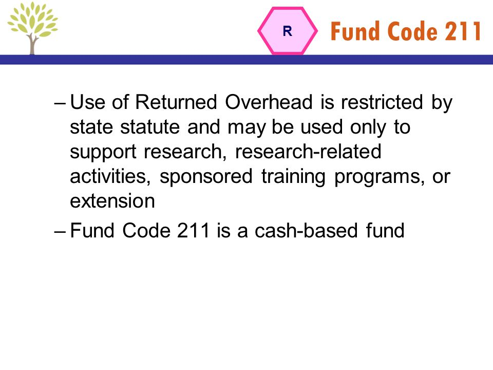 Fund Code 211 –Use of Returned Overhead is restricted by state statute and may be used only to support research, research-related activities, sponsore