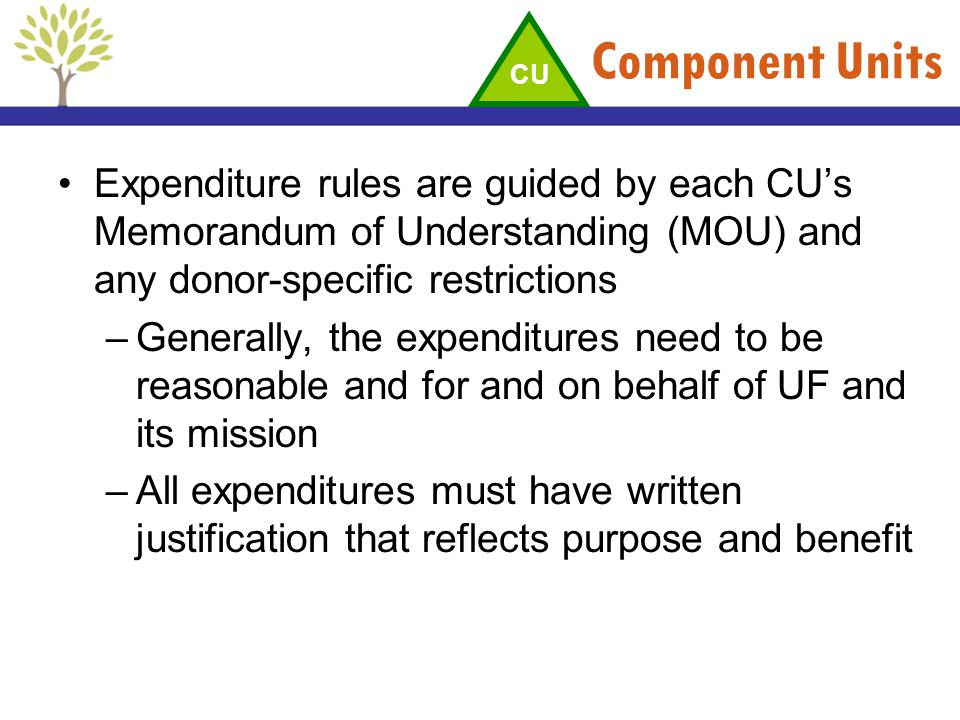 Component Units Expenditure rules are guided by each CUs Memorandum of Understanding (MOU) and any donor-specific restrictions –Generally, the expendi