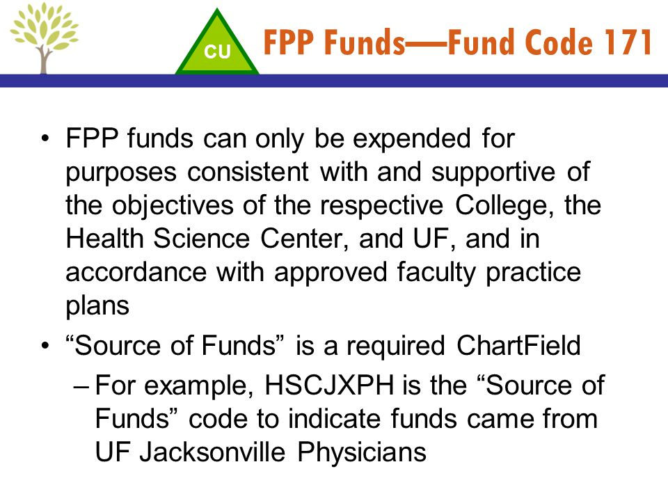 FPP FundsFund Code 171 FPP funds can only be expended for purposes consistent with and supportive of the objectives of the respective College, the Hea