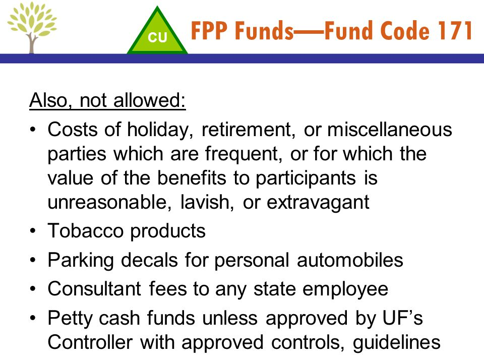 FPP FundsFund Code 171 Also, not allowed: Costs of holiday, retirement, or miscellaneous parties which are frequent, or for which the value of the ben