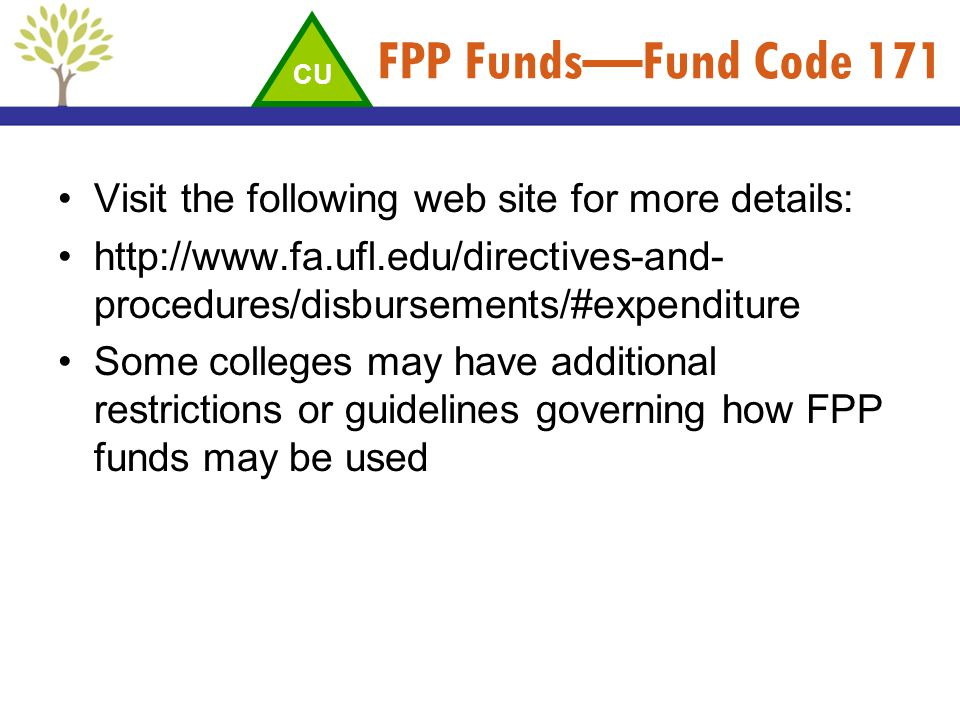 FPP FundsFund Code 171 Visit the following web site for more details: http://www.fa.ufl.edu/directives-and- procedures/disbursements/#expenditure Some