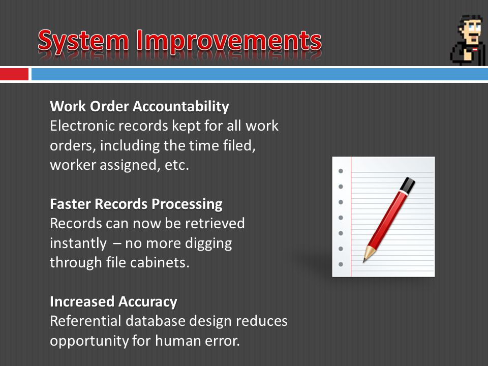 Work Order Accountability Electronic records kept for all work orders, including the time filed, worker assigned, etc.