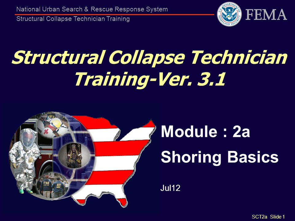 SCT2a Slide 1 National Urban Search & Rescue Response System Structural Collapse Technician Training Structural Collapse Technician Training-Ver. 3.1