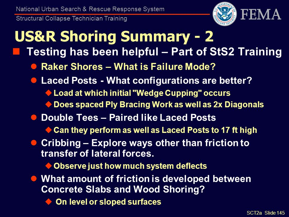 SCT2a Slide 145 National Urban Search & Rescue Response System Structural Collapse Technician Training US&R Shoring Summary - 2 Testing has been helpf