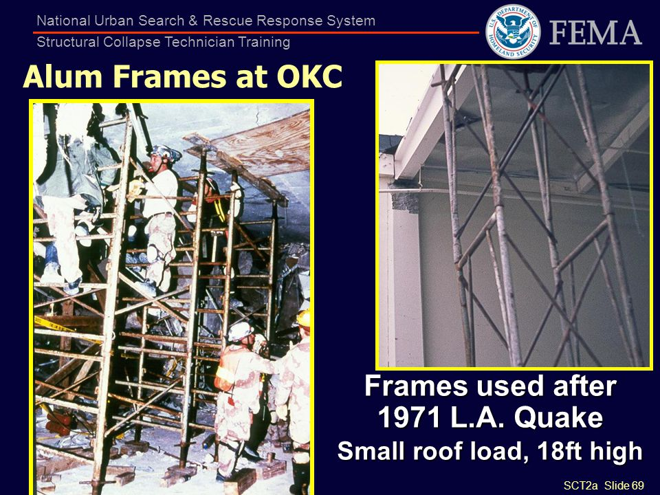SCT2a Slide 69 National Urban Search & Rescue Response System Structural Collapse Technician Training Alum Frames at OKC Frames used after 1971 L.A. Q