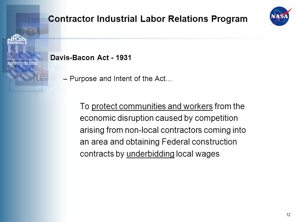 12 Contractor Industrial Labor Relations Program Davis-Bacon Act - 1931 – Purpose and Intent of the Act...