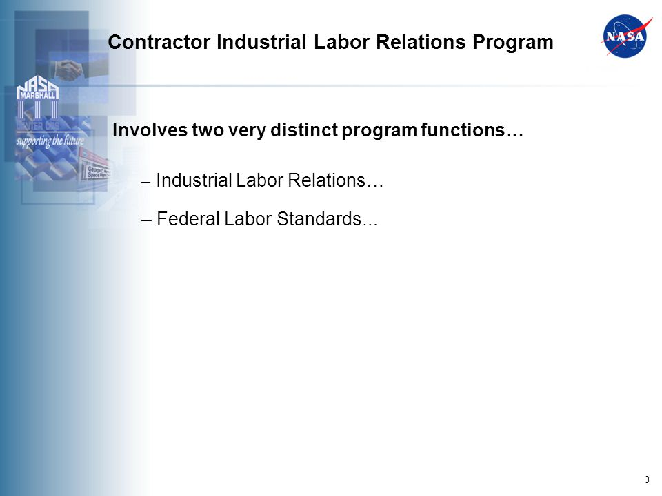 3 Contractor Industrial Labor Relations Program Involves two very distinct program functions… – Industrial Labor Relations… – Federal Labor Standards …