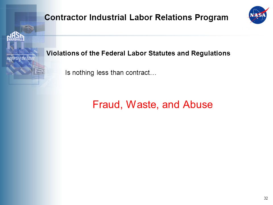 32 Contractor Industrial Labor Relations Program Violations of the Federal Labor Statutes and Regulations Is nothing less than contract… Fraud, Waste, and Abuse