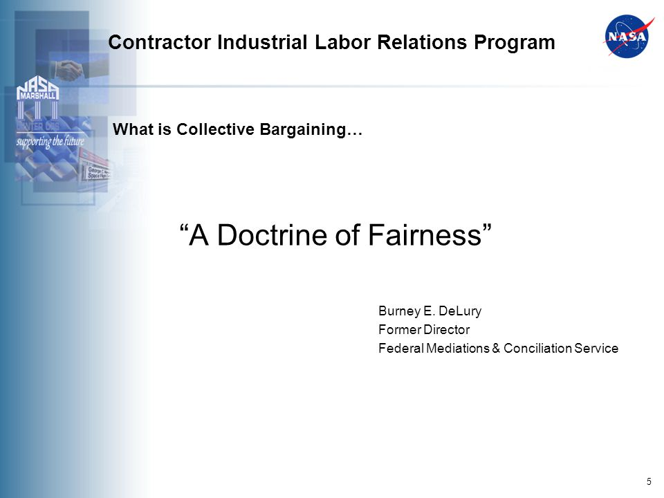 5 Contractor Industrial Labor Relations Program What is Collective Bargaining… A Doctrine of Fairness Burney E.