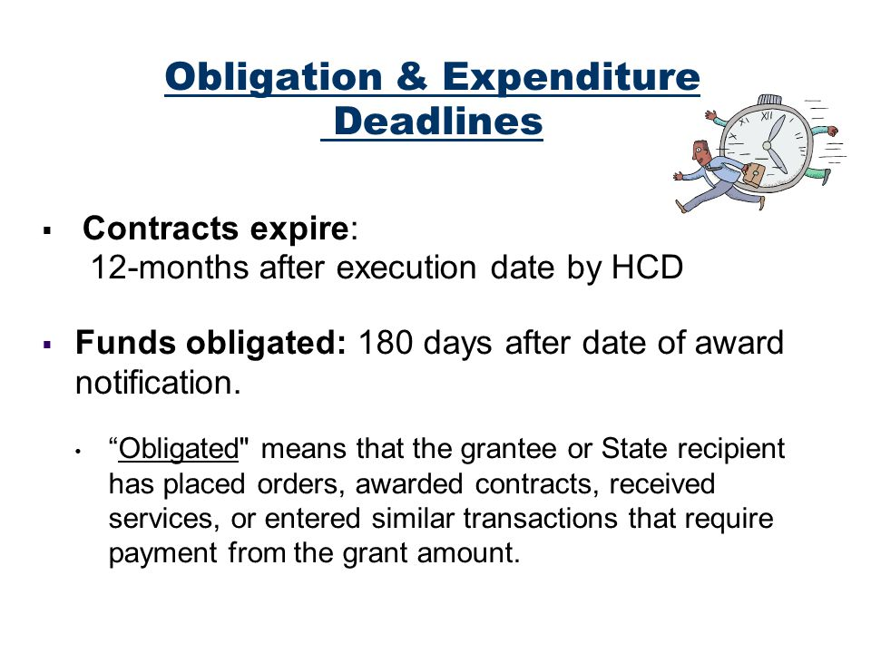 Obligation & Expenditure Deadlines Contracts expire: 12-months after execution date by HCD Funds obligated: 180 days after date of award notification.