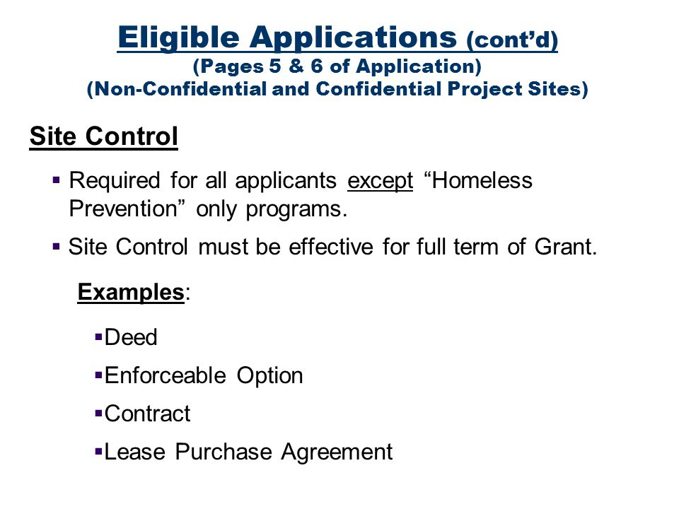 Eligible Applications (contd) (Pages 5 & 6 of Application) (Non-Confidential and Confidential Project Sites) Site Control Required for all applicants except Homeless Prevention only programs.
