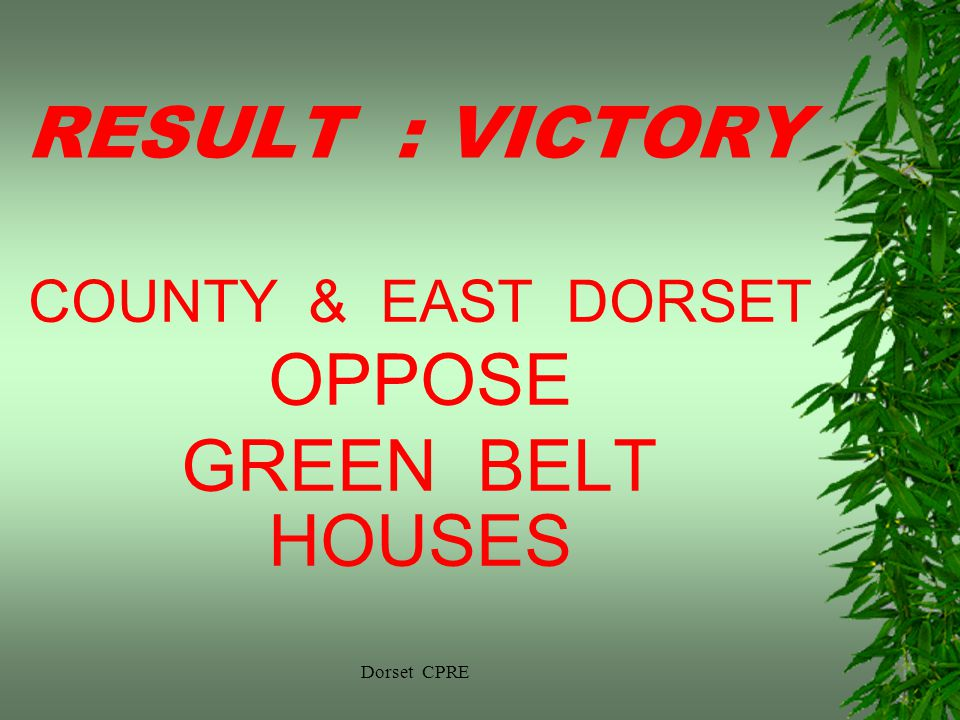 RESULT : VICTORY COUNTY & EAST DORSET OPPOSE GREEN BELT HOUSES