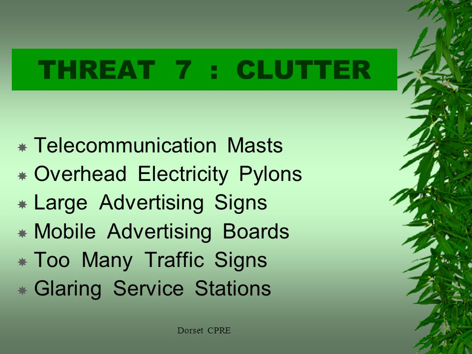 THREAT 7 : CLUTTER Telecommunication Masts Overhead Electricity Pylons Large Advertising Signs Mobile Advertising Boards Too Many Traffic Signs Glaring Service Stations