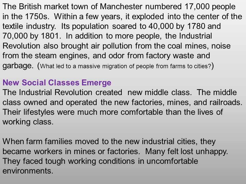 The Industrial Middle Class *Benefited the most from the Industrial Revolution (entrepreneurs or bourgeoisie) *Backgrounds varied, some were merchants who invested in factories, some were inventors who developed new technologies, others were people who started with nothing and slowly worked their way to the top.
