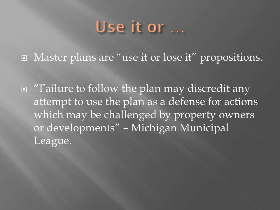 Master plans are use it or lose it propositions. Failure to follow the plan may discredit any attempt to use the plan as a defense for actions which m
