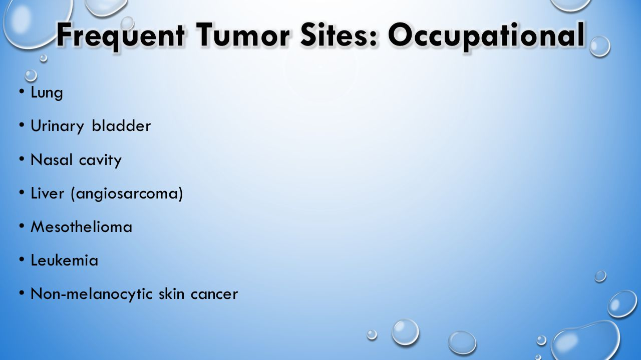 Lung Urinary bladder Nasal cavity Liver (angiosarcoma) Mesothelioma Leukemia Non-melanocytic skin cancer