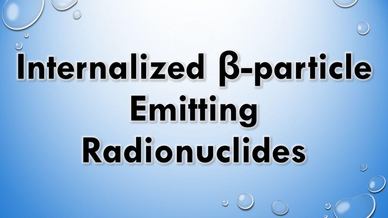 Pure β -particle emitters Tritium Phosphorus-32 Mixed exposures Caesium-137 Fission products Mixed β -particle emitters – radioiodines